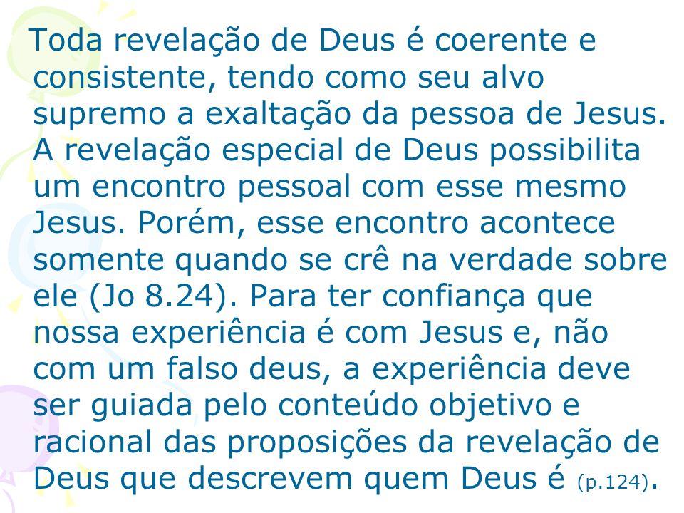 Toda revelação de Deus é coerente e consistente, tendo como seu alvo supremo a exaltação da pessoa de Jesus. A revelação especial de Deus possibilita