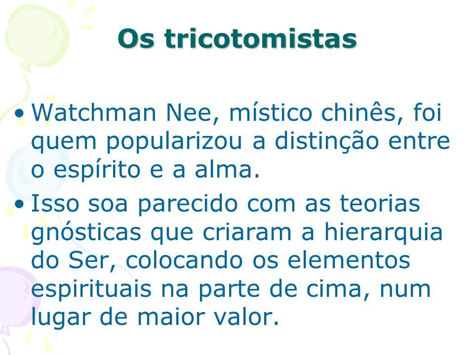 Watchman Nee, místico chinês, foi quem popularizou a distinção entre o espírito e a alma. Isso soa parecido com as teorias gnósticas que criaram a hie