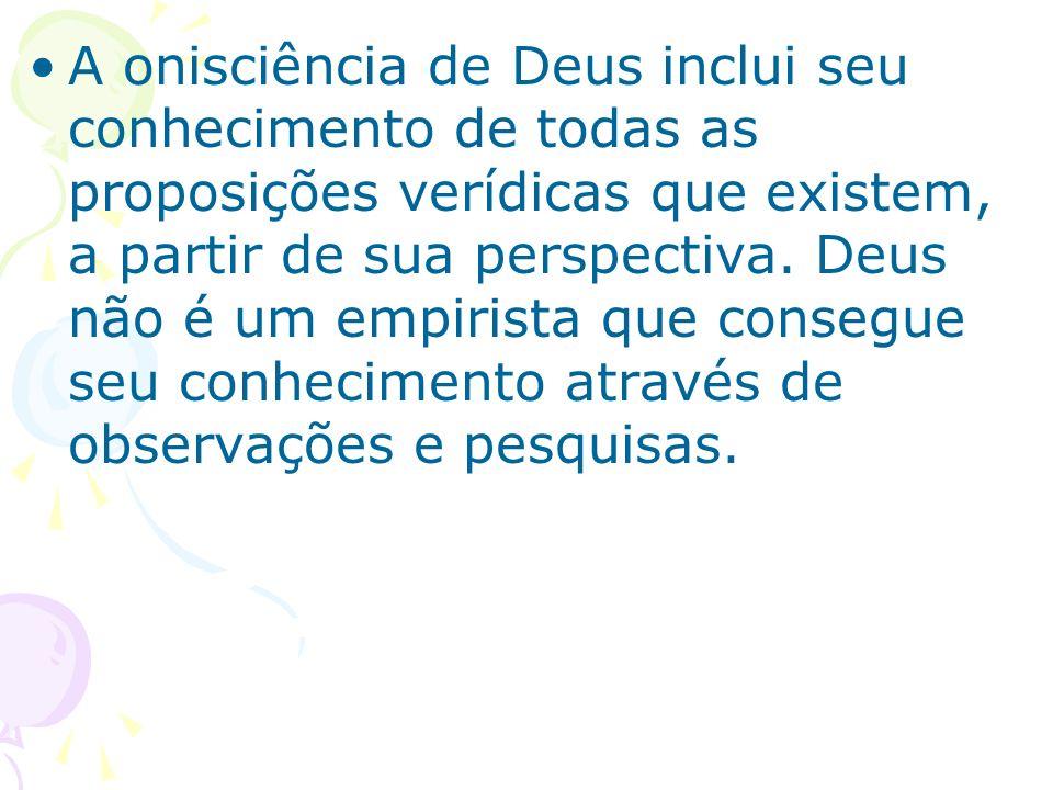 A onisciência de Deus inclui seu conhecimento de todas as proposições verídicas que existem, a partir de sua perspectiva. Deus não é um empirista que