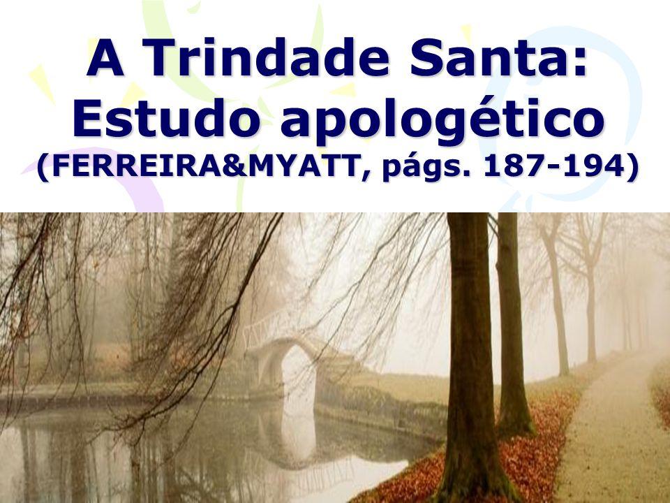 A Trindade Santa: Estudo apologético (FERREIRA&MYATT, págs. 187-194)