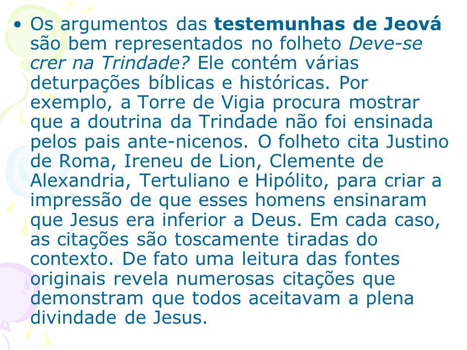 Os argumentos das testemunhas de Jeová são bem representados no folheto Deve-se crer na Trindade? Ele contém várias deturpações bíblicas e históricas.