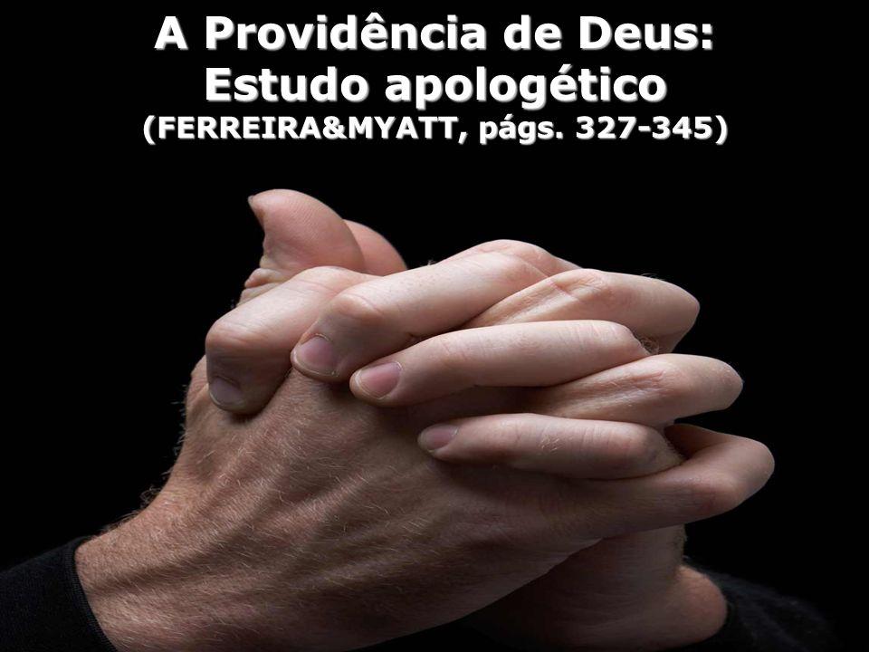 A Providência de Deus: Estudo apologético (FERREIRA&MYATT, págs. 327-345)