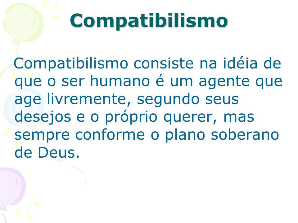 Compatibilismo consiste na idéia de que o ser humano é um agente que age livremente, segundo seus desejos e o próprio querer, mas sempre conforme o pl