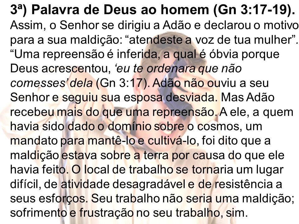 3ª) Palavra de Deus ao homem (Gn 3:17-19).