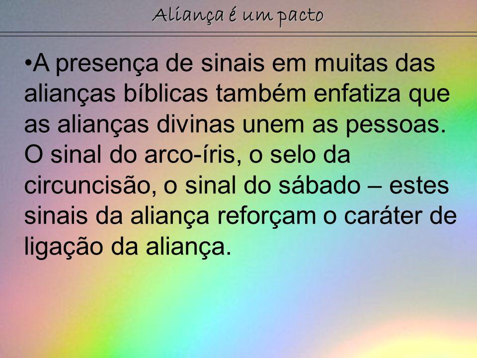 Aliança é um pacto A presença de sinais em muitas das alianças bíblicas também enfatiza que as alianças divinas unem as pessoas. O sinal do arco-íris,