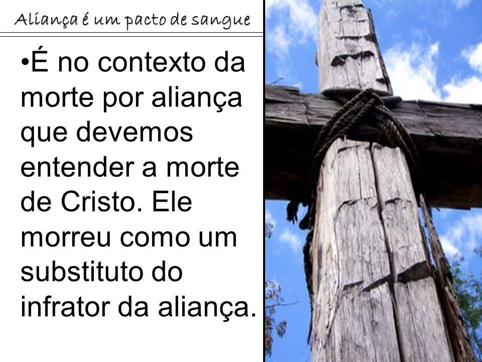 É no contexto da morte por aliança que devemos entender a morte de Cristo. Ele morreu como um substituto do infrator da aliança. Aliança é um pacto de
