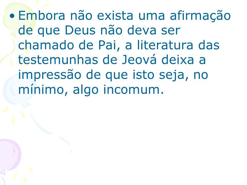 Embora não exista uma afirmação de que Deus não deva ser chamado de Pai, a literatura das testemunhas de Jeová deixa a impressão de que isto seja, no