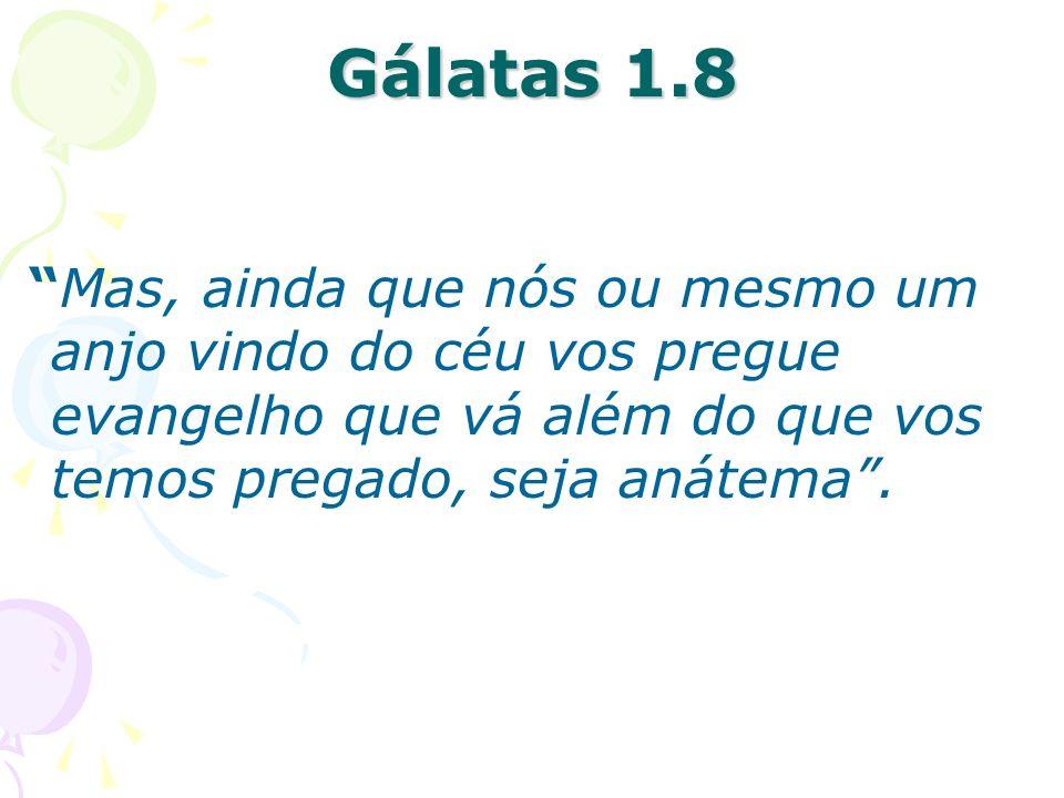 Mas, ainda que nós ou mesmo um anjo vindo do céu vos pregue evangelho que vá além do que vos temos pregado, seja anátema. Gálatas 1.8