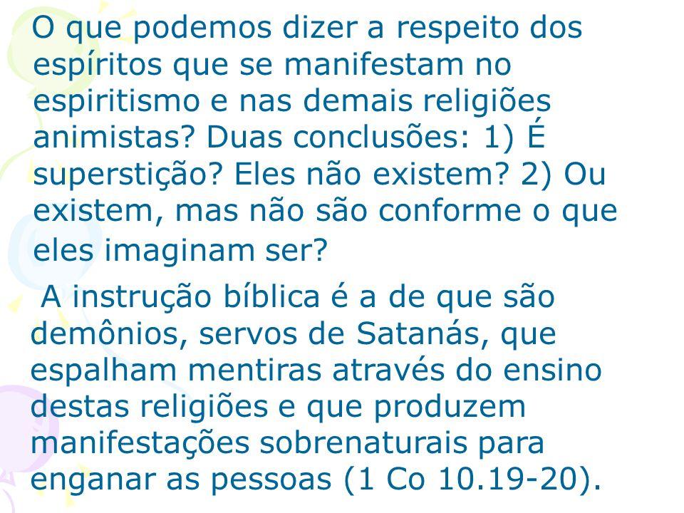 O que podemos dizer a respeito dos espíritos que se manifestam no espiritismo e nas demais religiões animistas? Duas conclusões: 1) É superstição? Ele