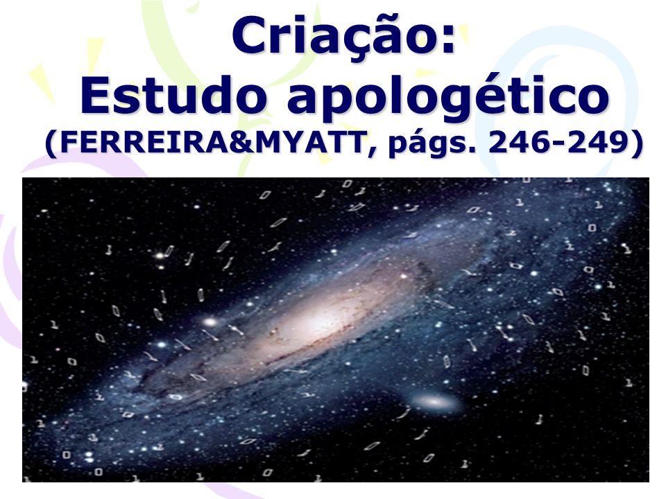 Criação: Estudo apologético (FERREIRA&MYATT, págs. 246-249)