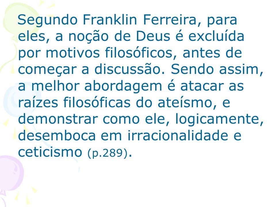 Segundo Franklin Ferreira, para eles, a noção de Deus é excluída por motivos filosóficos, antes de começar a discussão. Sendo assim, a melhor abordage