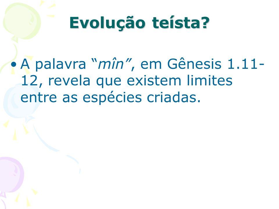 Evolução teísta? A palavra mîn, em Gênesis 1.11- 12, revela que existem limites entre as espécies criadas.