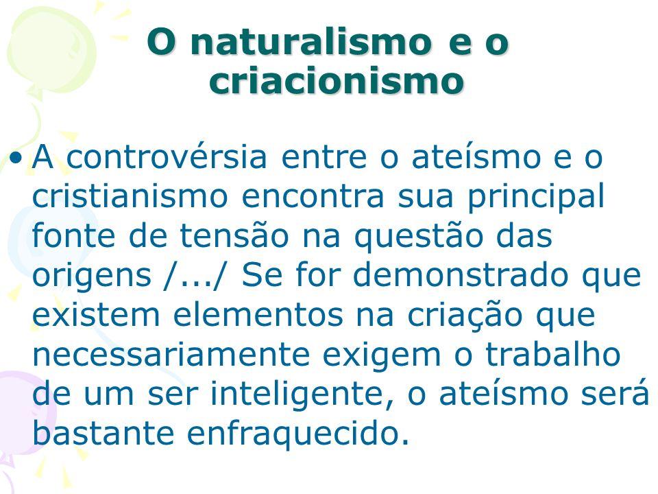 O naturalismo e o criacionismo O naturalismo e o criacionismo A controvérsia entre o ateísmo e o cristianismo encontra sua principal fonte de tensão n