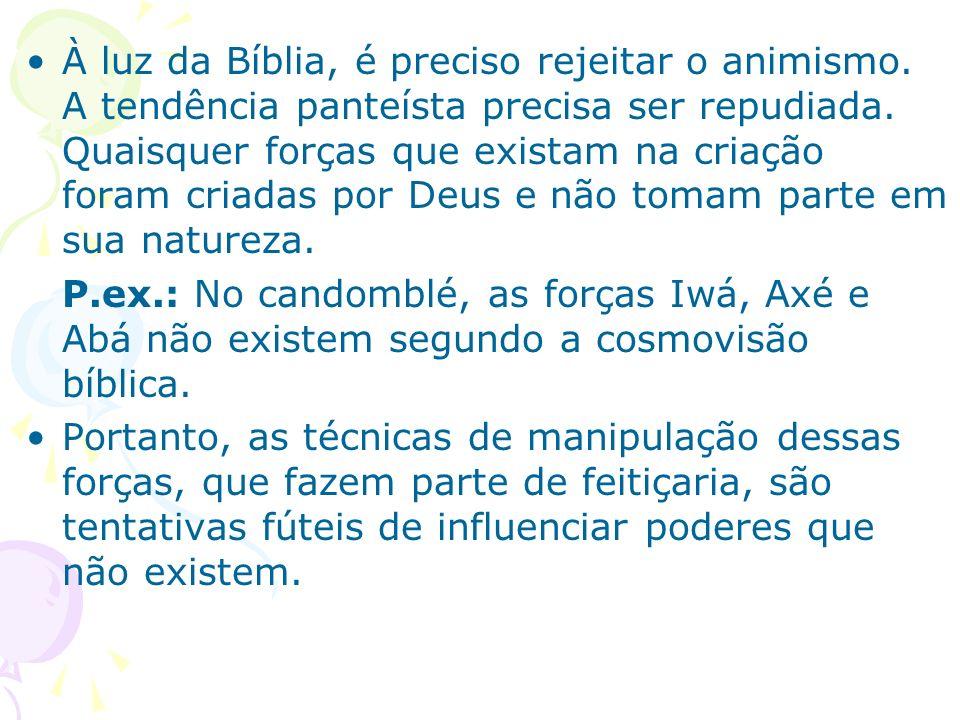 A Bíblia, ao proibir a veneração dos elementos da criação, também nega que representem a habitação e domínio de deuses ou outros seres espirituais.