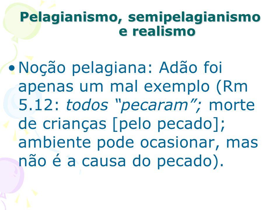 Noção pelagiana: Adão foi apenas um mal exemplo (Rm 5.12: todos pecaram; morte de crianças [pelo pecado]; ambiente pode ocasionar, mas não é a causa d
