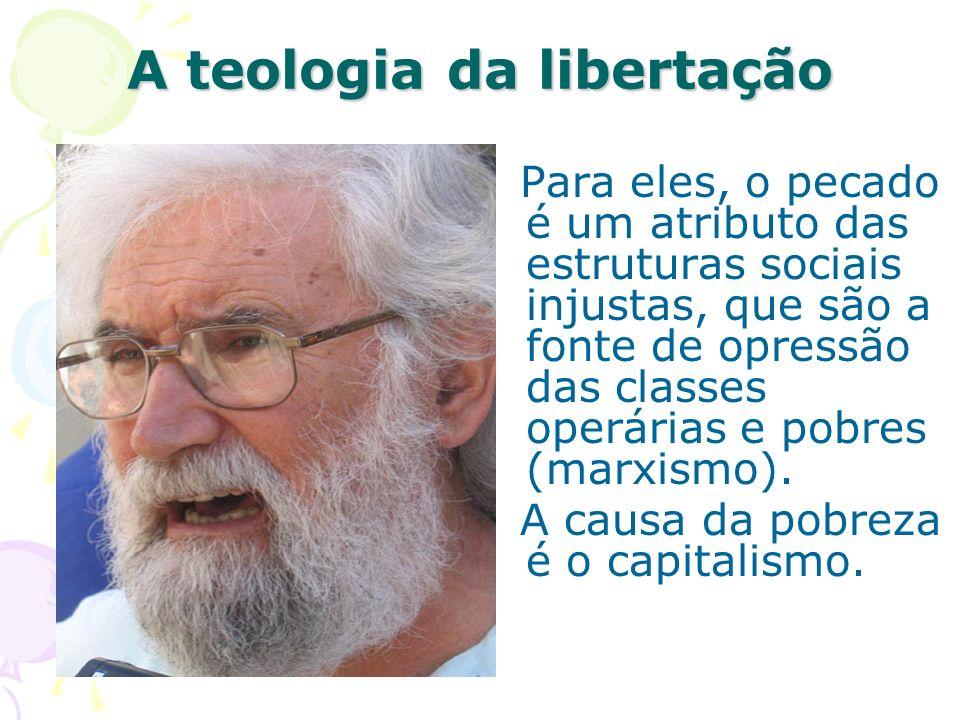 Para eles, o pecado é um atributo das estruturas sociais injustas, que são a fonte de opressão das classes operárias e pobres (marxismo). A causa da p