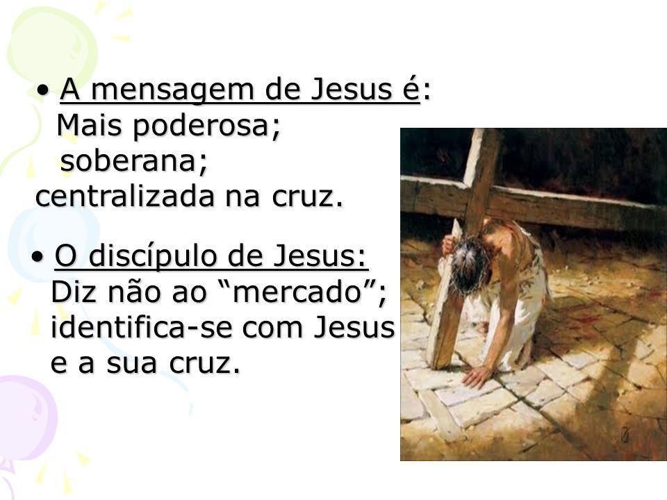 O discípulo de Jesus:O discípulo de Jesus: Diz não ao mercado; Diz não ao mercado; identifica-se com Jesus identifica-se com Jesus e a sua cruz. e a s