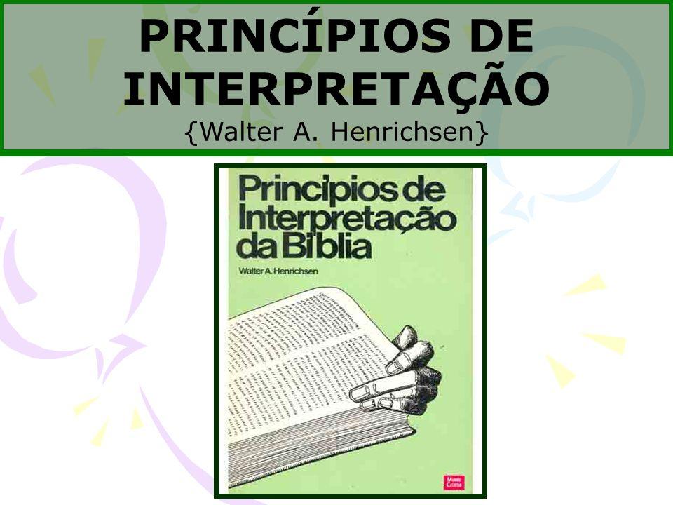 PRINCÍPIOS DE INTERPRETAÇÃO {Walter A. Henrichsen}
