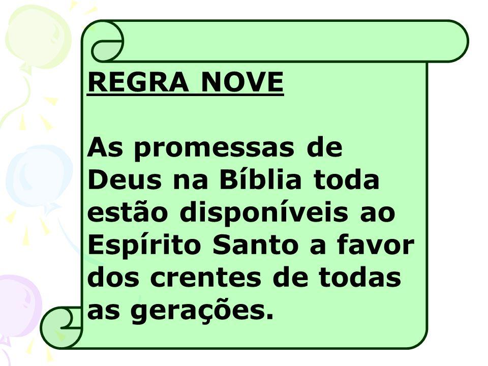 REGRA NOVE As promessas de Deus na Bíblia toda estão disponíveis ao Espírito Santo a favor dos crentes de todas as gerações.