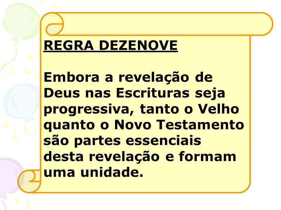 REGRA DEZENOVE Embora a revelação de Deus nas Escrituras seja progressiva, tanto o Velho quanto o Novo Testamento são partes essenciais desta revelaçã