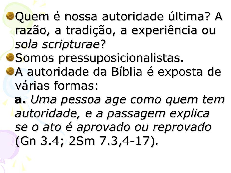 Quem é nossa autoridade última? A razão, a tradição, a experiência ou sola scripturae? Somos pressuposicionalistas. A autoridade da Bíblia é exposta d