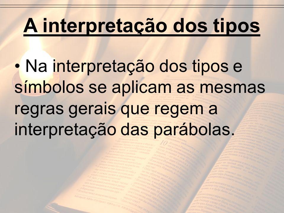 A interpretação dos tipos Na interpretação dos tipos e símbolos se aplicam as mesmas regras gerais que regem a interpretação das parábolas.