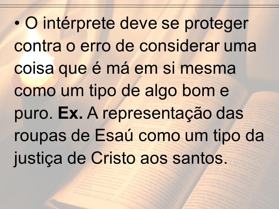 O intérprete deve se proteger contra o erro de considerar uma coisa que é má em si mesma como um tipo de algo bom e puro. Ex. A representação das roup
