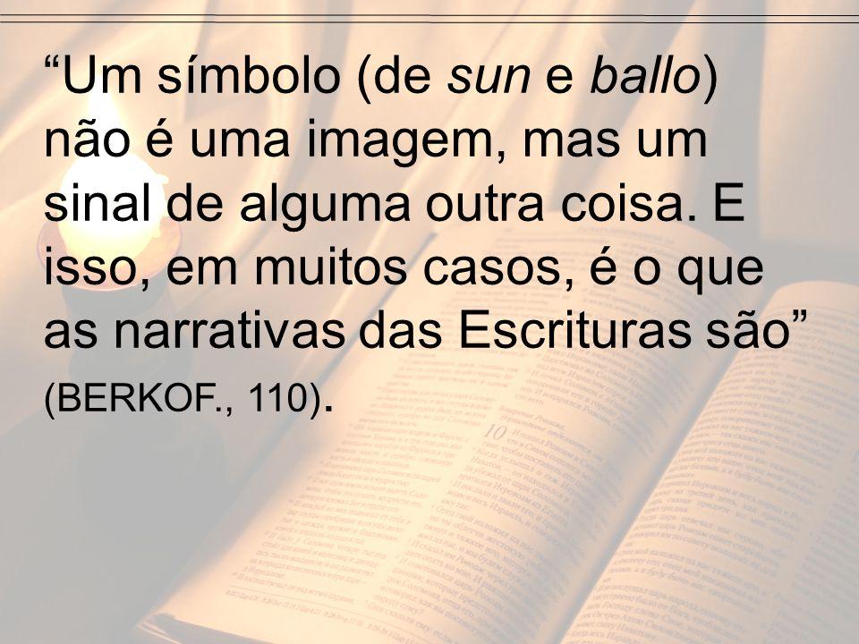 Um símbolo (de sun e ballo) não é uma imagem, mas um sinal de alguma outra coisa. E isso, em muitos casos, é o que as narrativas das Escrituras são (B