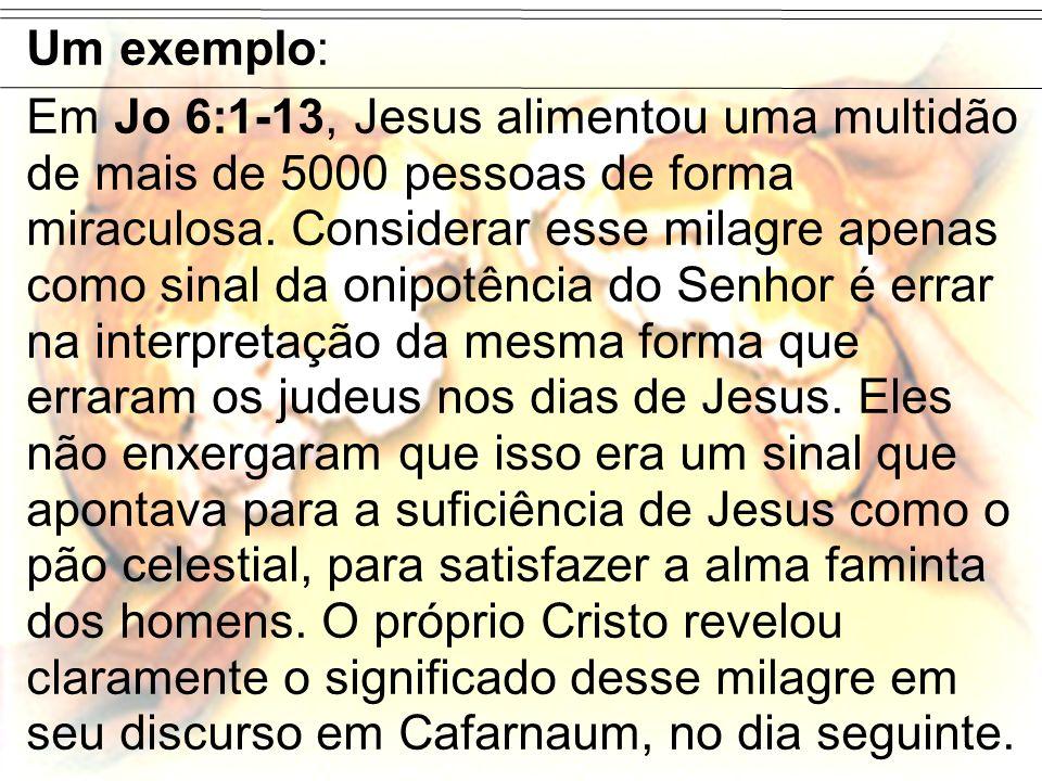 Um exemplo: Em Jo 6:1-13, Jesus alimentou uma multidão de mais de 5000 pessoas de forma miraculosa. Considerar esse milagre apenas como sinal da onipo