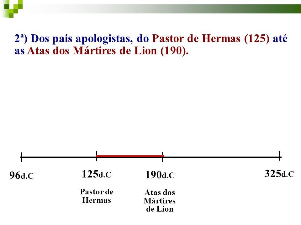 __________________________ 2ª) Dos pais apologistas, do Pastor de Hermas (125) até as Atas dos Mártires de Lion (190).