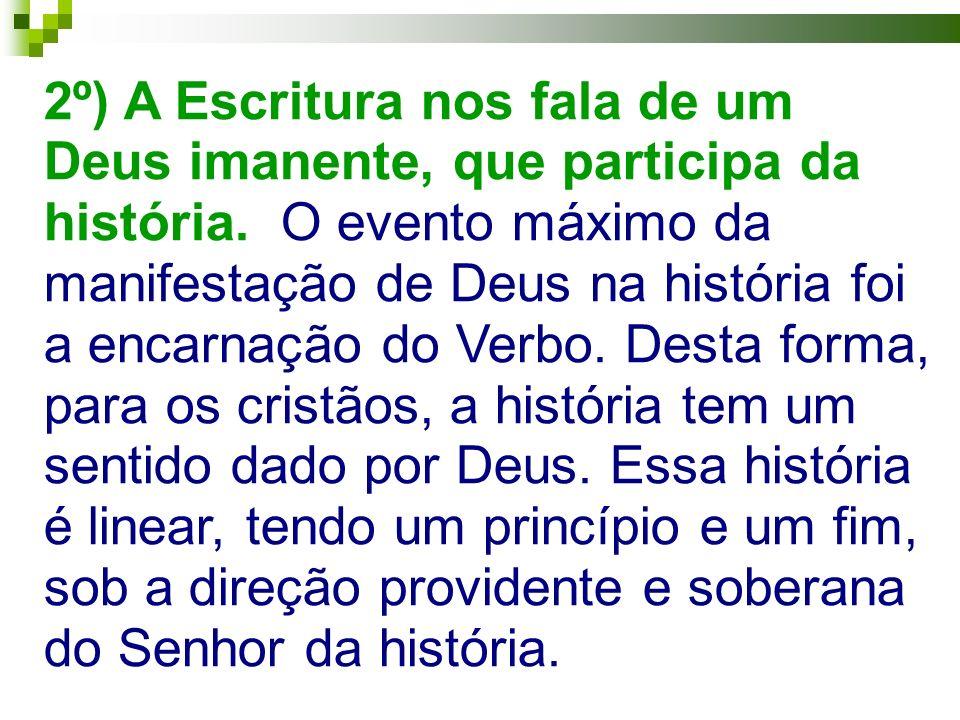 2º) A Escritura nos fala de um Deus imanente, que participa da história.