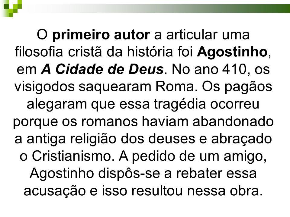 O primeiro autor a articular uma filosofia cristã da história foi Agostinho, em A Cidade de Deus.