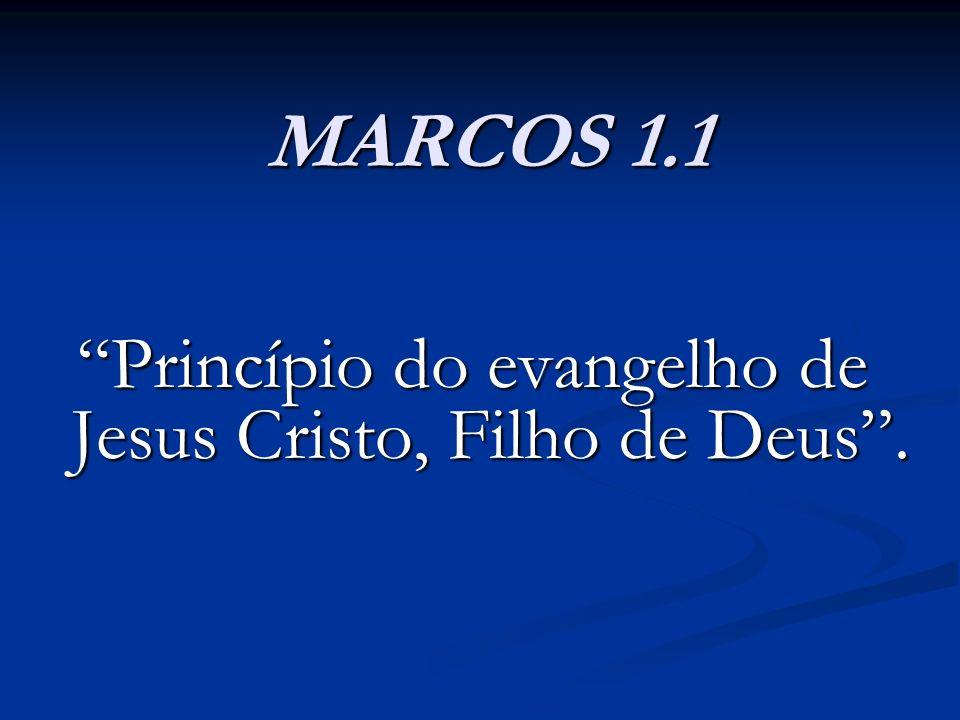 MARCOS 1.1 Princípio do evangelho de Jesus Cristo, Filho de Deus.