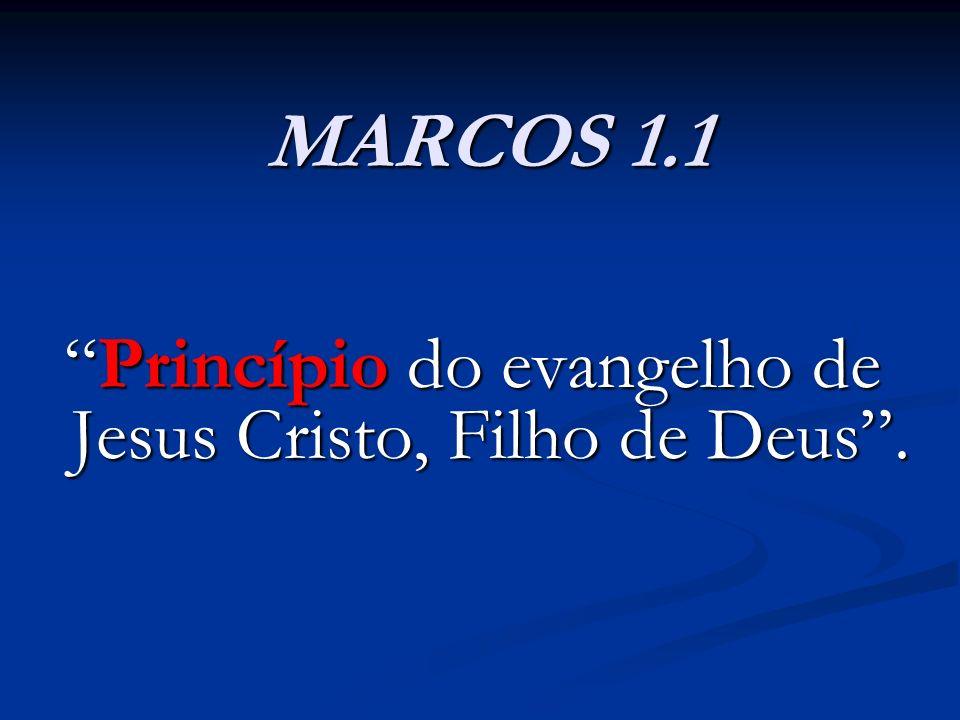 MARCOS 1.1 Princípio do evangelho de Jesus Cristo, Filho de Deus.Princípio do evangelho de Jesus Cristo, Filho de Deus.