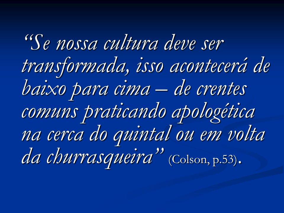 Se nossa cultura deve ser transformada, isso acontecerá de baixo para cima – de crentes comuns praticando apologética na cerca do quintal ou em volta