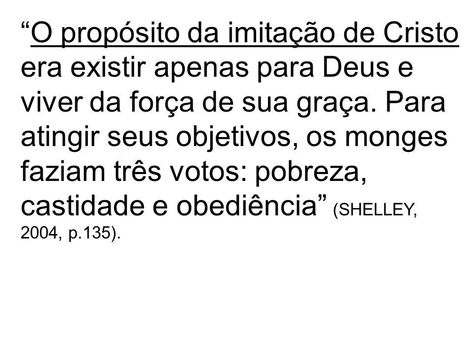 O propósito da imitação de Cristo era existir apenas para Deus e viver da força de sua graça. Para atingir seus objetivos, os monges faziam três votos