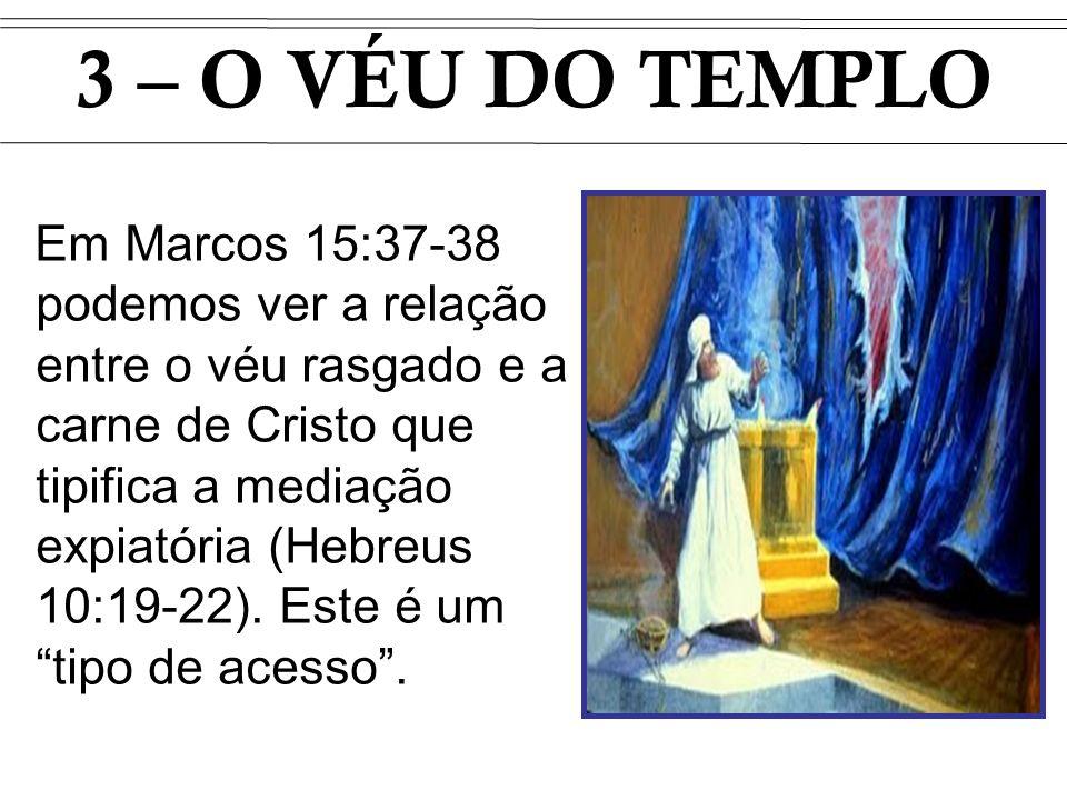 Em Marcos 15:37-38 podemos ver a relação entre o véu rasgado e a carne de Cristo que tipifica a mediação expiatória (Hebreus 10:19-22). Este é um tipo