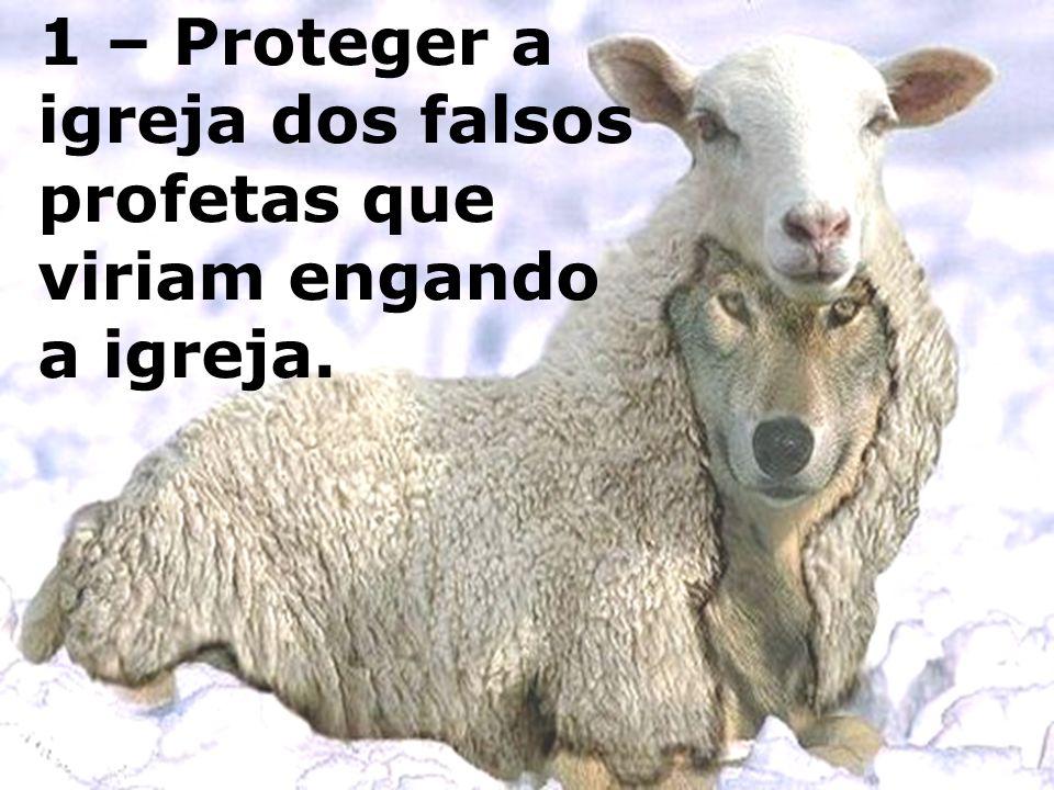 1 – Proteger a igreja dos falsos profetas que viriam engando a igreja.