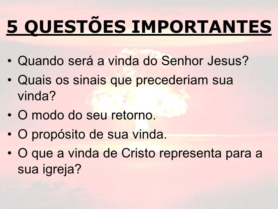 5 QUESTÕES IMPORTANTES Quando será a vinda do Senhor Jesus? Quais os sinais que precederiam sua vinda? O modo do seu retorno. O propósito de sua vinda
