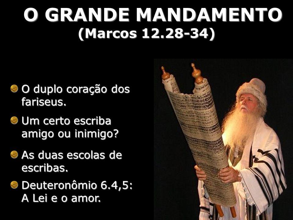 O GRANDE MANDAMENTO O GRANDE MANDAMENTO (Marcos 12.28-34) O duplo coração dos fariseus. Um certo escriba amigo ou inimigo? As duas escolas de escribas