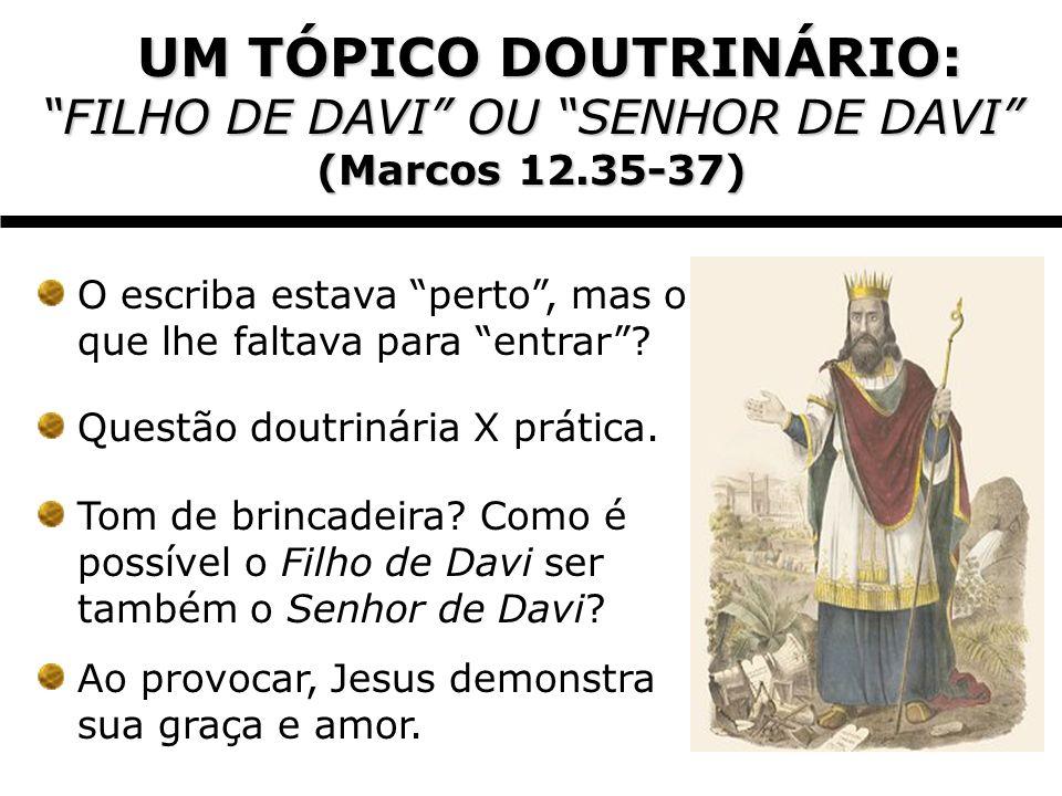 UM TÓPICO DOUTRINÁRIO: UM TÓPICO DOUTRINÁRIO: FILHO DE DAVI OU SENHOR DE DAVI (Marcos 12.35-37) O escriba estava perto, mas o que lhe faltava para ent