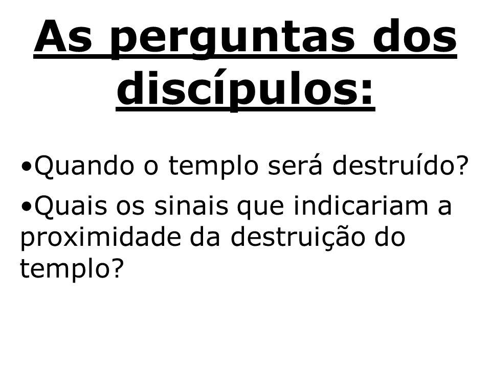 DOIS ASPECTOS DO INTERESSE DOS DISCÍPULOS SOBRE A QUESTÃO DA DESTRUIÇÃO DO TEMPLO O templo era o lugar da Presença de Deus.