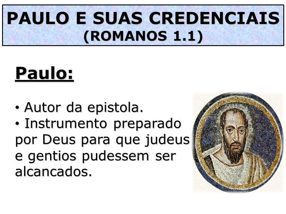 PAULO E SUAS CREDENCIAIS (ROMANOS 1.1) Paulo: Autor da epistola. Autor da epistola. Instrumento preparado por Deus para que judeus e gentios pudessem