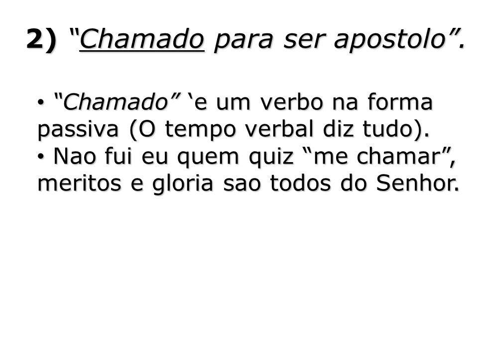 2) Chamado para ser apostolo. Chamado e um verbo na forma passiva (O tempo verbal diz tudo). Chamado e um verbo na forma passiva (O tempo verbal diz t
