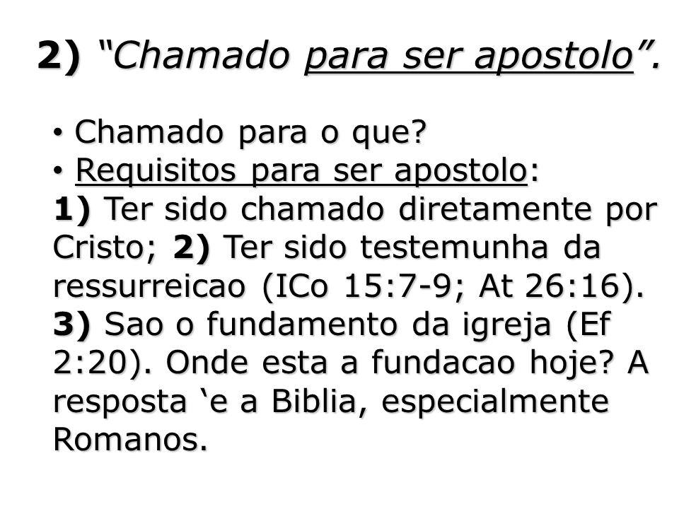 2) Chamado para ser apostolo. Chamado para o que? Chamado para o que? Requisitos para ser apostolo: Requisitos para ser apostolo: 1) Ter sido chamado