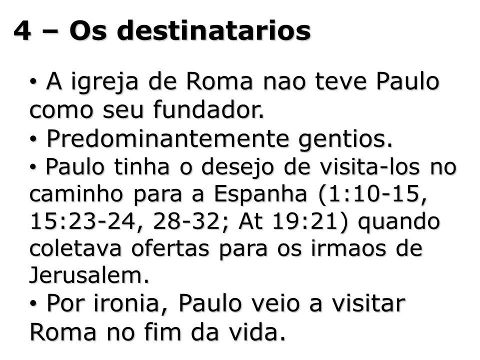 4 – Os destinatarios A igreja de Roma nao teve Paulo como seu fundador. A igreja de Roma nao teve Paulo como seu fundador. Predominantemente gentios.