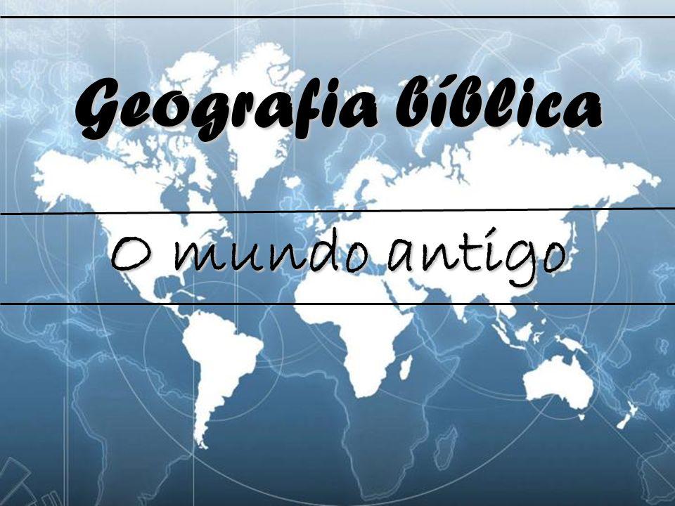 O mundo antigo Geografia bíblica