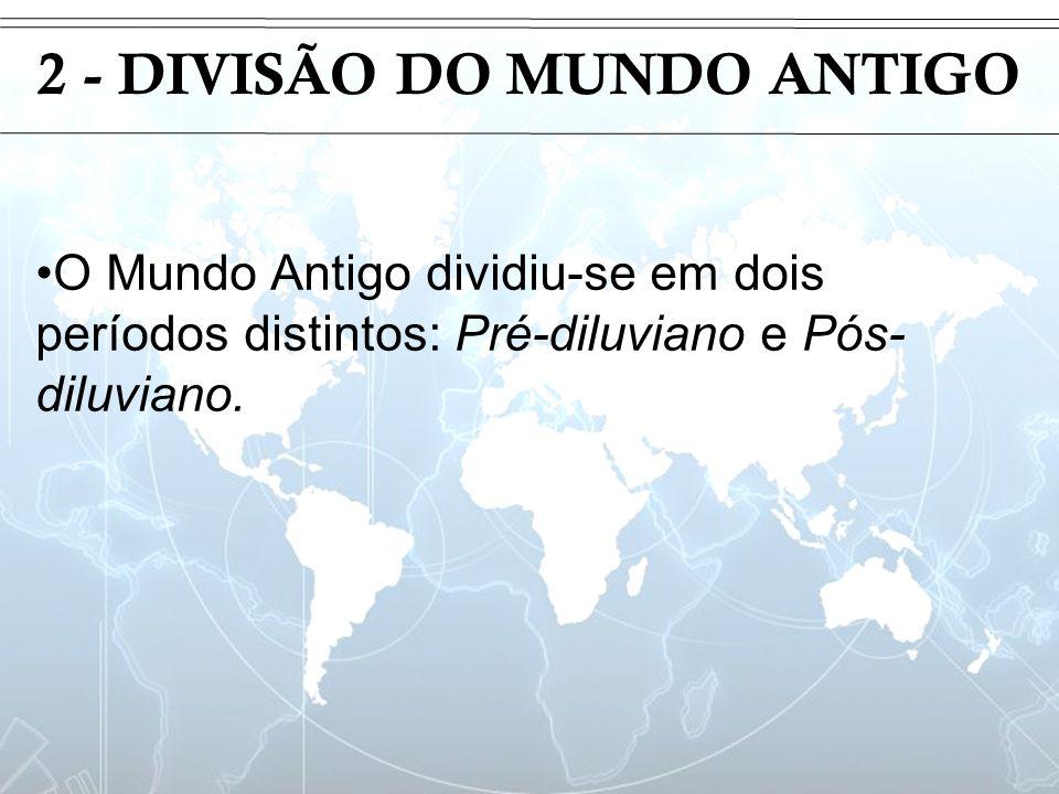 Introdução 2 - DIVISÃO DO MUNDO ANTIGO O Mundo Antigo dividiu-se em dois períodos distintos: Pré-diluviano e Pós- diluviano.