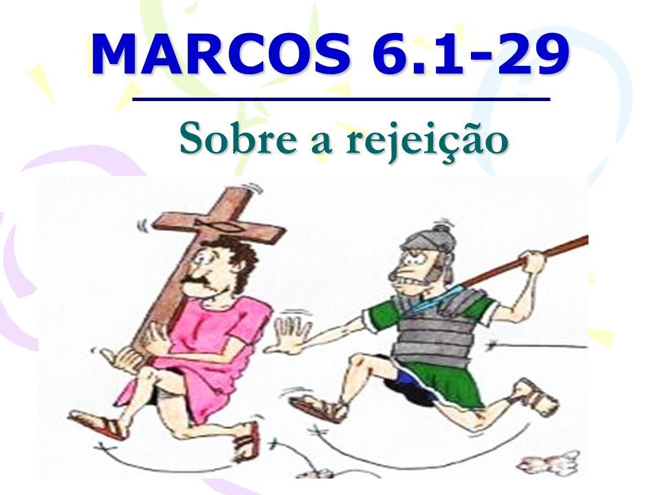 MARCOS 6.1-29 Sobre a rejeição