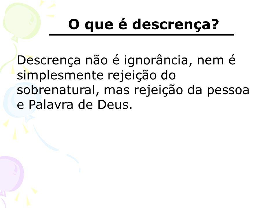 O que é descrença? Descrença não é ignorância, nem é simplesmente rejeição do sobrenatural, mas rejeição da pessoa e Palavra de Deus.